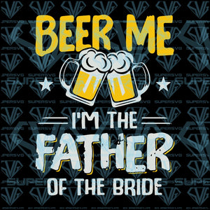 Beer Me I'm The Father Of The Bride, svg, png, dxf, eps file