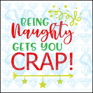Being Naughty Gets You Crap, svg, png, dxf, eps file