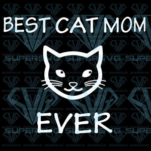 Best Cat Mom Ever, svg, png, dxf, eps file