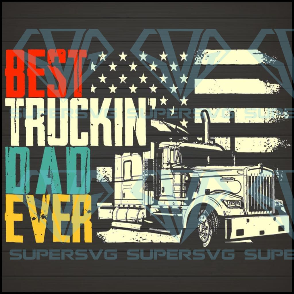 Best Truckin Dad Ever Svg, Truck Driver, Vintage Trucking Dad, Father's Day Dift for Daddy, Truck Father Gift, Best Dad Ever