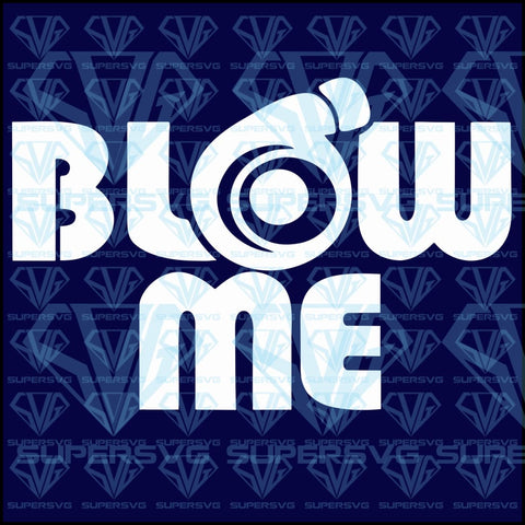 Blow Me,  svg, png, dxf, eps file