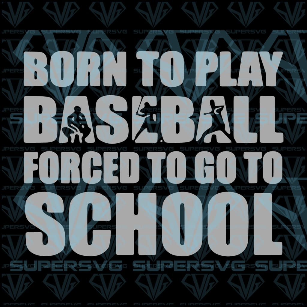 Born to play baseball forced to go to school, svg, png, dxf, eps file
