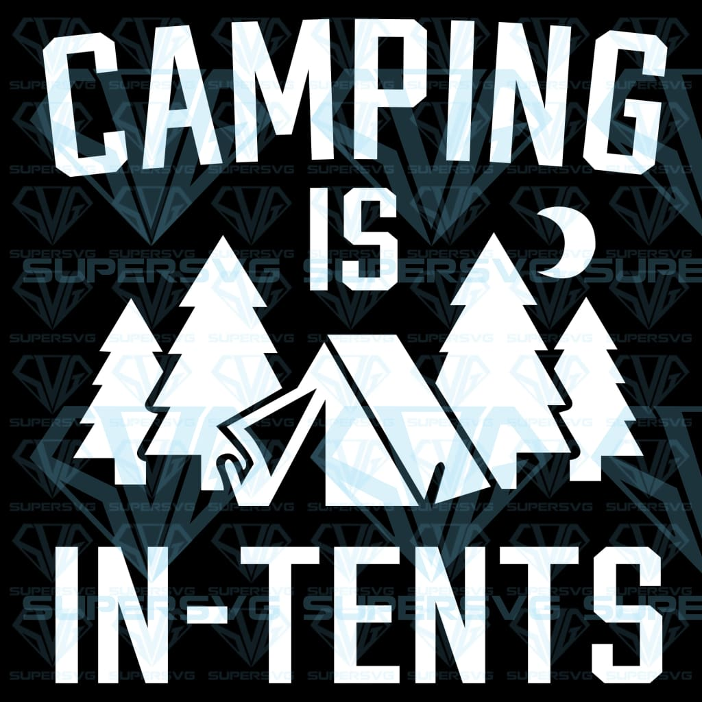 Camping is in tents, svg, dxf, png, pdf, eps file
