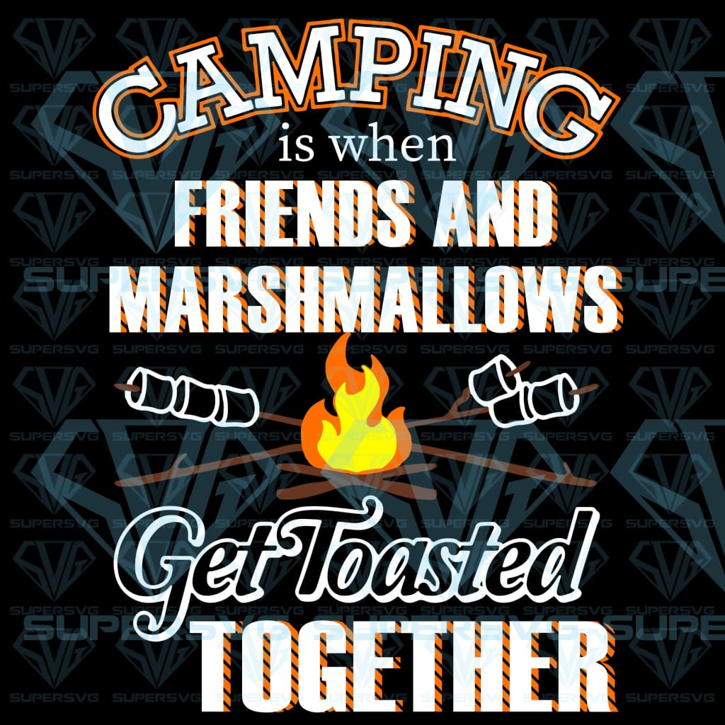 Camping Is When Friends And Marshmallows Get Toasted, svg, png, dxf, eps file