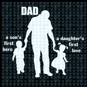 Dad A Sons First Hero Daughters Love - Fathers Day Svg Files For Silhouette Cricut Dxf Eps Png