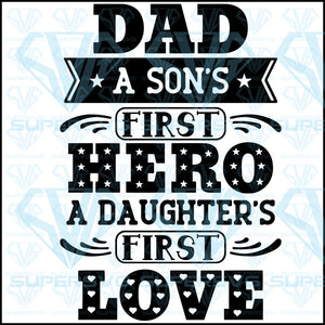 Dad Is A Daughter's First Love And A Son's First Hero_ Father's Day, Cut File Shirt Design SVG, Eps, Dxf, Png