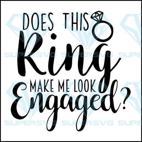Does This Ring Make Me Look Engaged Svg, make me look enaged svg, farmhouse font, music notes svg, leopard letters, keramik abziehbilder svg, wine quote svg, bee stencil svg, clock svg files, bbq grill svg, christmas cardstock svg