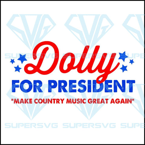 Dolly Parton For President svg, dolly for president make country music great again svg