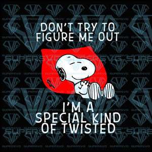 Don't Try to Figure Me Out, I'm A Special Kind Of Twisted, snoopy, svg, png, dxf, eps file