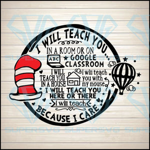 Dr Seuss Teacher SVG Cut File, I Will Teach You on Google Classroom Because I Care svg, png, jpg Digital File