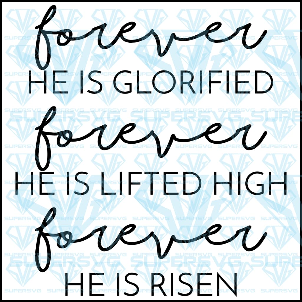 He Is Glorified Forever He Is Lifted High Forever He Is Risen Silhouette, svg, png, dxf, eps file