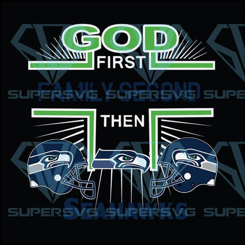 God first family second then Seattle Seahawks NFL Football Teams svg
