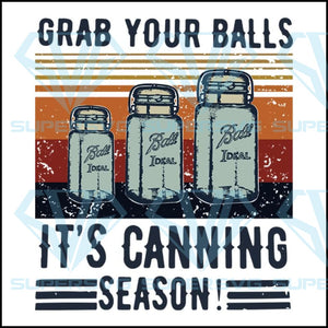 Grab Your Balls It Is Canning Season Svg, File DXF Png Eps Print Vinyl Cricut