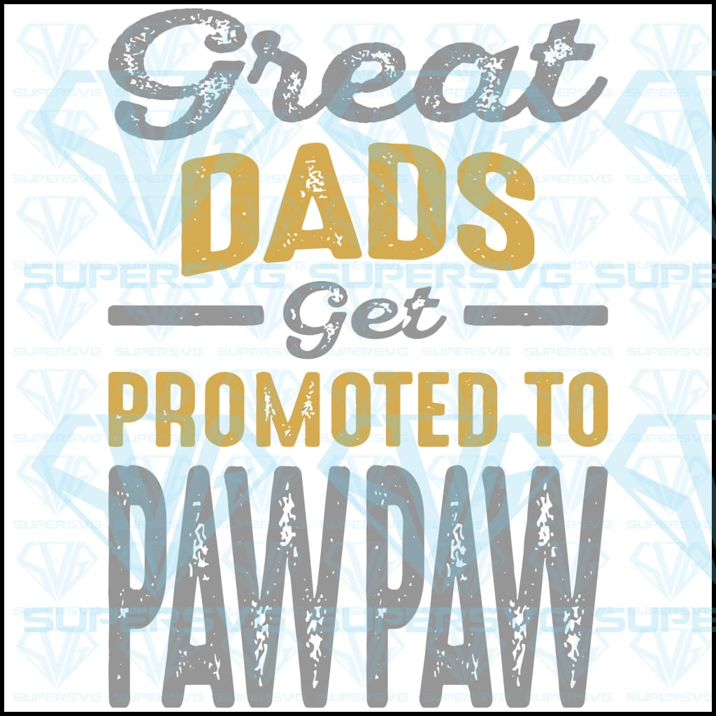 Great Dads Get Promoted To Paw Svg Files For Silhouette Cricut Dxf Eps Png Instant Download