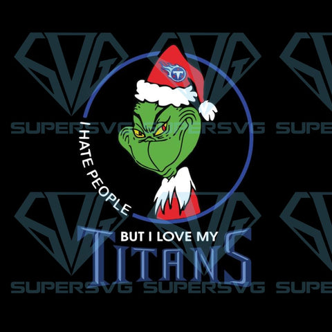 Grinch Santa Christmas Svg, I hate people Svg, I Love Tennessee Titans Svg, Cricut File, Football Svg, NFL Svg