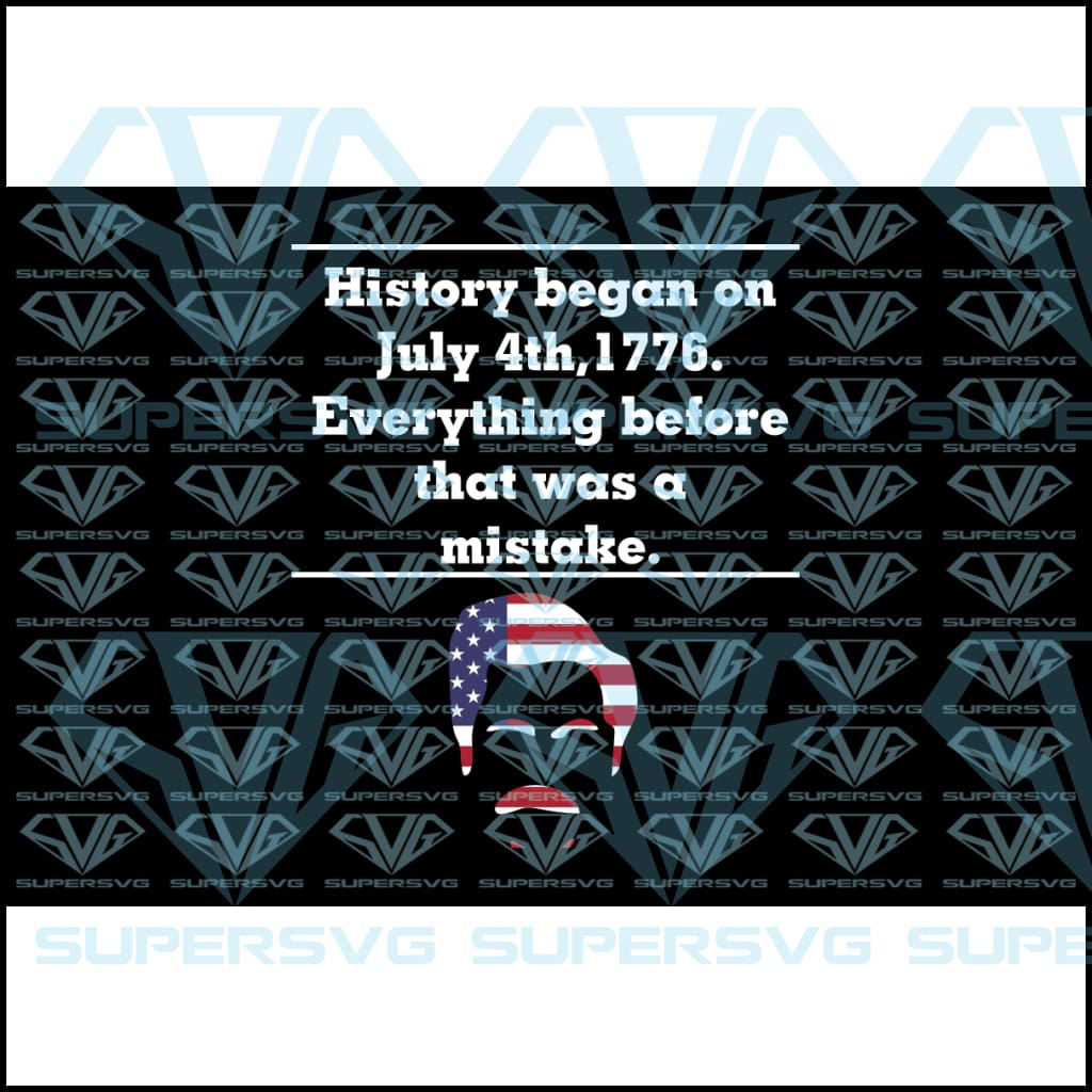 History began On July 4th, 1776. Everything Before That Was A Mistake, svg, png, dxf, eps file