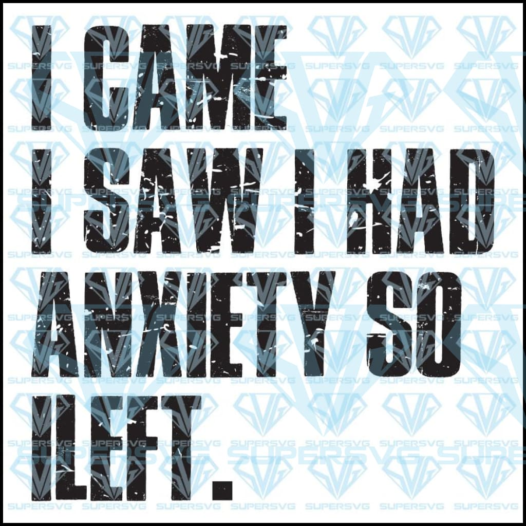 I Came Saw Had Anxiety So Left Svg Files For Silhouette Cricut Dxf Eps Png Instant Download