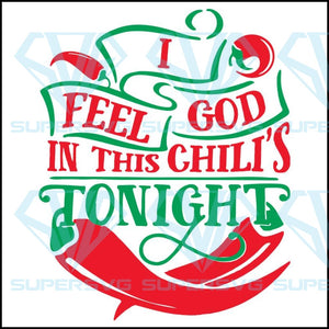 I feel god in this chilis tonight,Chili Pepper Spicy Fruit Gift,funny saying svg, funny saying gift, funny saying shirt, funny shirt, funny design, quote bundle, quotes bundle, svg file, svg file for cricut