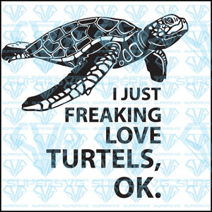 I Just Love Freaking Love Turtles, svg, png, dxf, eps file
