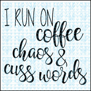 I Run On Coffee Chaos & Cuss Words Svg Files For Silhouette Cricut Dxf Eps Png Instant Download