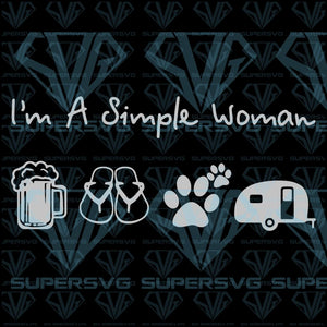 I'm A Simple Woman, beer, flip-flops, dogs, happy camper, svg, png, dxf, eps file