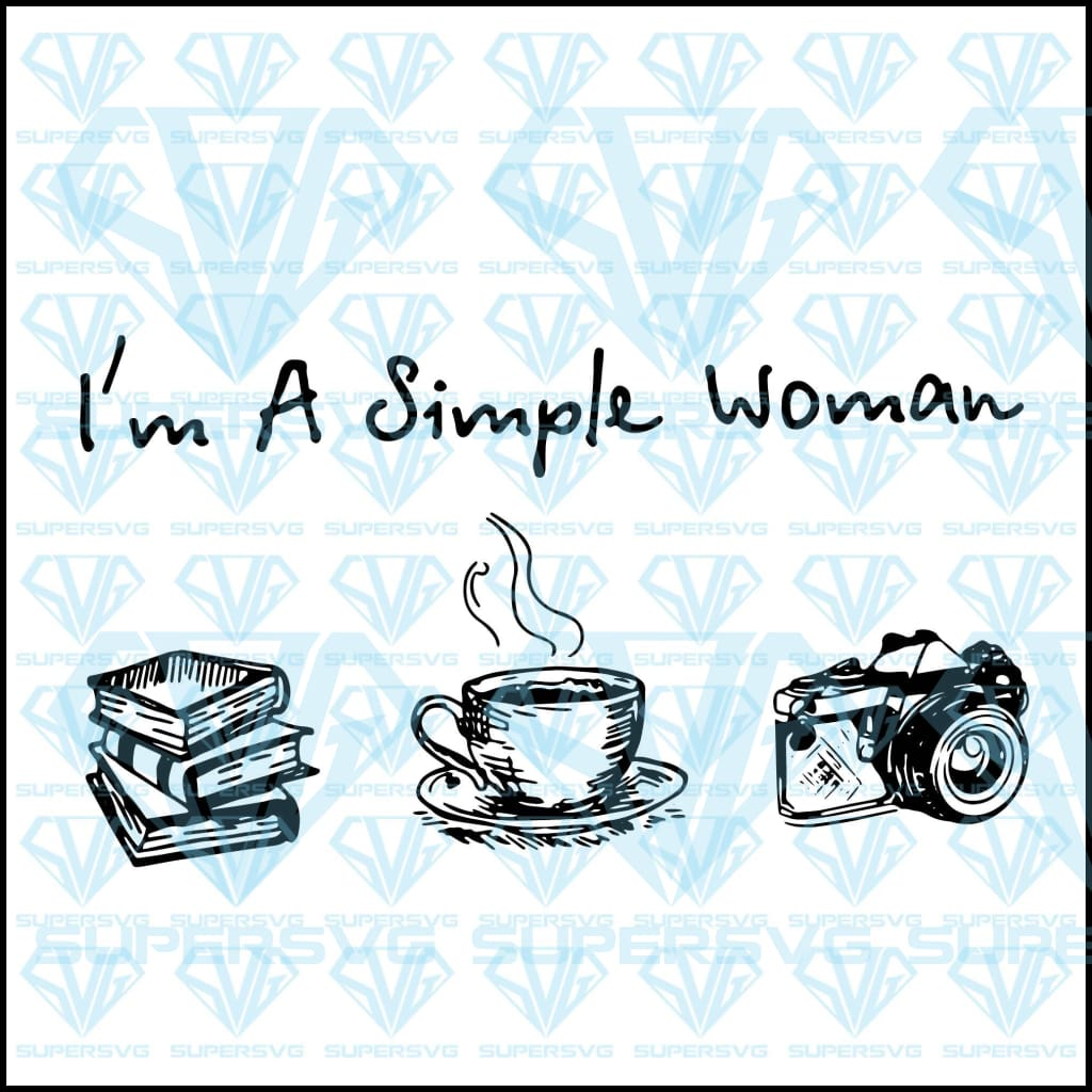 I'm A Simple Woman, book, coffee, camera, svg, png, dxf, eps file