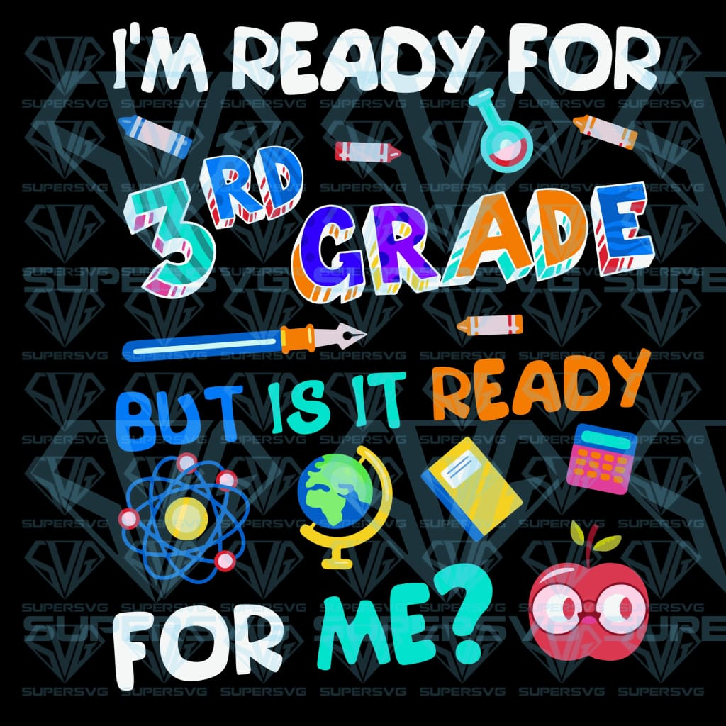 I'm Ready For 3rd Grade But Is It Ready For Me, svg, png, dxf, eps file