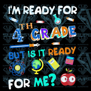 I'm Ready For 4th Grade But Is It Ready For Me, svg, png, dxf, eps file
