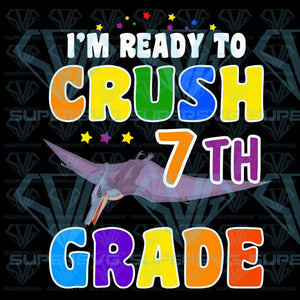 I'm Ready To Crush 7th Grade png