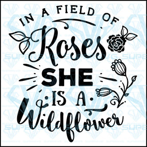 In a field of roses she is a wildflower, svg, png, dxf, eps file