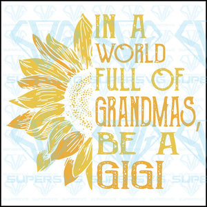 In A World Full Of Grandmas Be Gigi Svg Files For Silhouette Cricut Dxf Eps Png Instant Download