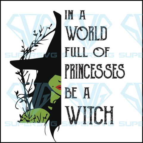 In A World Full Of Princesses Be A Witch SVG , Happy Halloween Svg , Halloween svg, Princesses svg, Witch Svg , Digital Files Png,Eps,Dxf