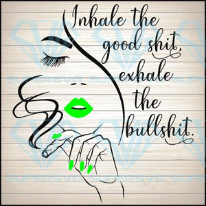 Inhale the good shit exhale the bullshit svg, Inhale the good shit svg, rolling tray design, exhale the bullshit, weed download, marijuana clip art, joint 420 high life