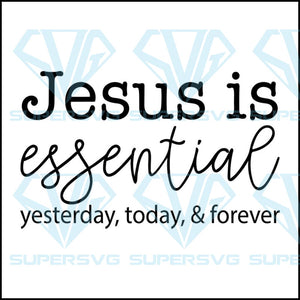 Jesus Is Essential SVG File, Religious Svg, Christian SVG, Jesus Quote