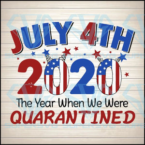 July 4th 2020 The Year When We Were Quarantine SVG PNG DXF EPS Download Files
