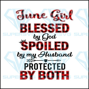 June Girl Blessed By God Spoiled By My Husband Protected By Both