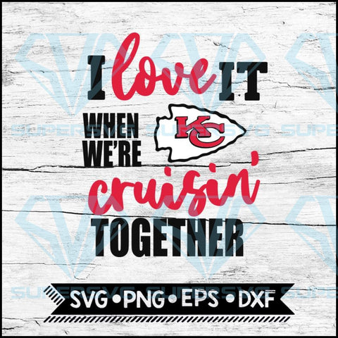 Kansas City Chiefs I Love It When We're Cruisin Together Svg, Cricut File, Svg, NFL Svg, Kansas City Chiefs Svg, Quote Svg