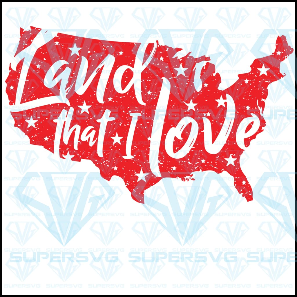 Land That I Love - 4th of July, svg, dxf, png, pdf, eps file