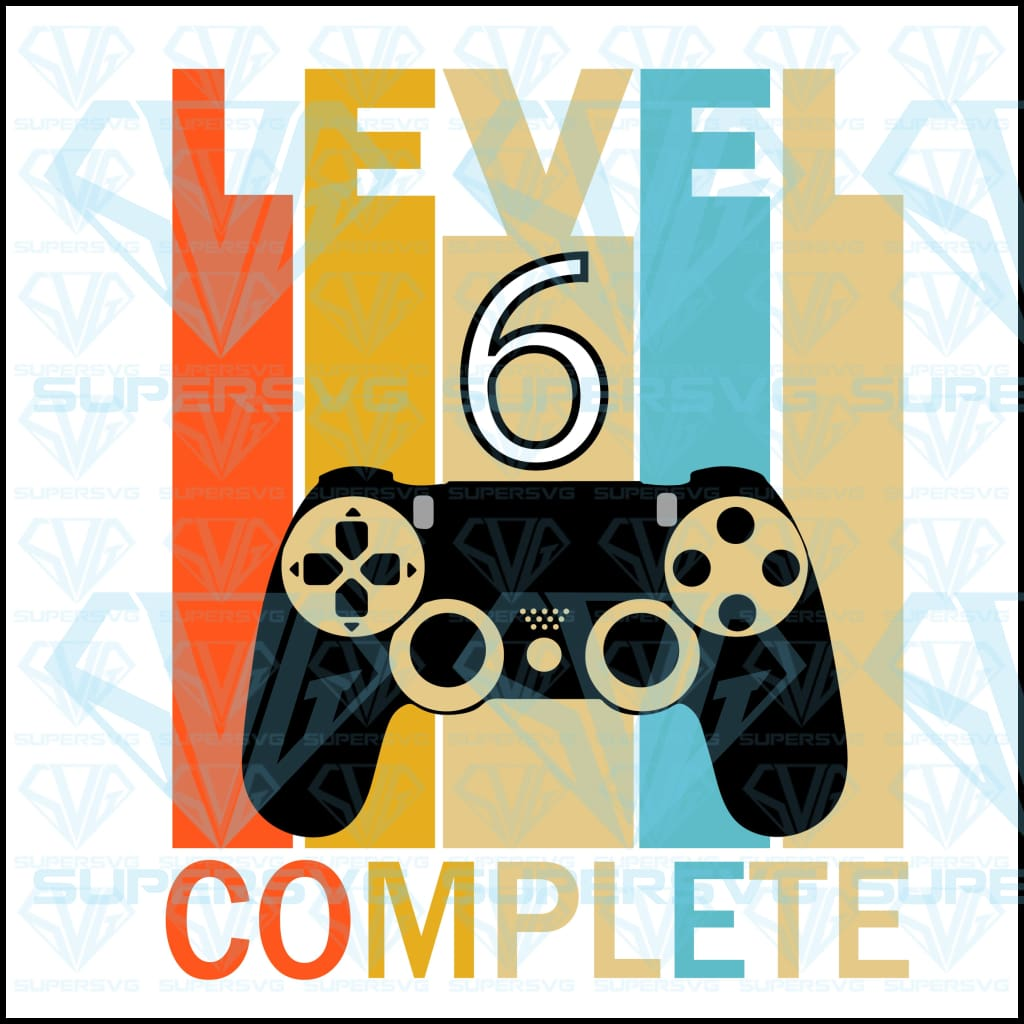 Level 6 Complete Funny Birthday, svg, png, dxf, eps file