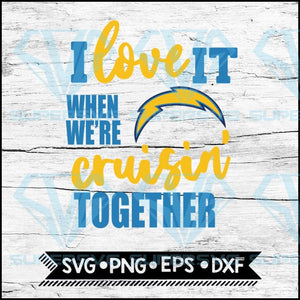 Los Angeles Chargers I Love It When We're Cruisin Together Svg, Cricut File, Svg, NFL Svg, Los Angeles Chargers Svg, Quote Svg
