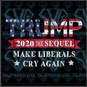 Make Liberals Cry Again Trump 2020 The Sequel Digital Download Png Printable Clipart