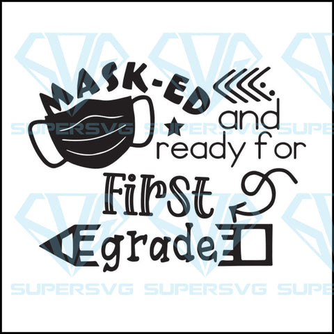 Masked And Ready For First Grade Svg, Back To School Svg, Quarantined Svg, Cricut File, Svg