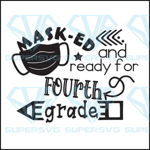 Masked And Ready For Fourth Grade Svg, Back To School Svg, Quarantined Svg, Cricut File, Svg