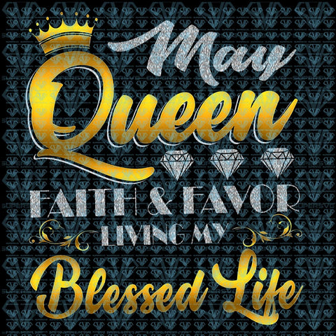 May Queen Faith & Favor Living My Blessed Life Png Instant Download