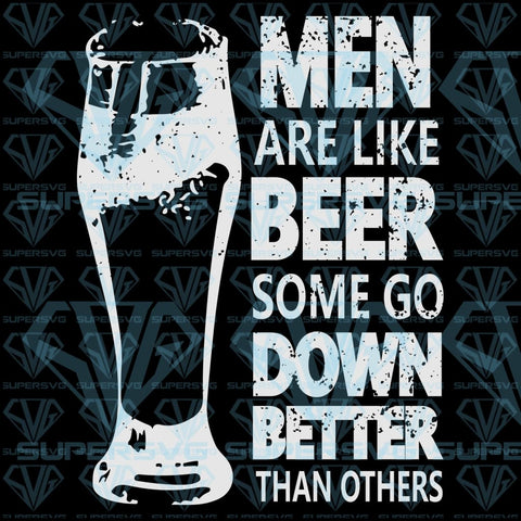 Men Are Like Beer Some Go Down Better Than Others, svg, png, dxf, eps file