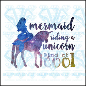 Mermaid Riding A Unicorn Kind Of Cool, svg, png, dxf, eps file