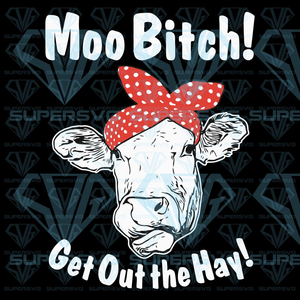 Moo Bitch Get Out The Hay Funny Sassy Heifer Farm Girl, svg, png, dxf, eps file