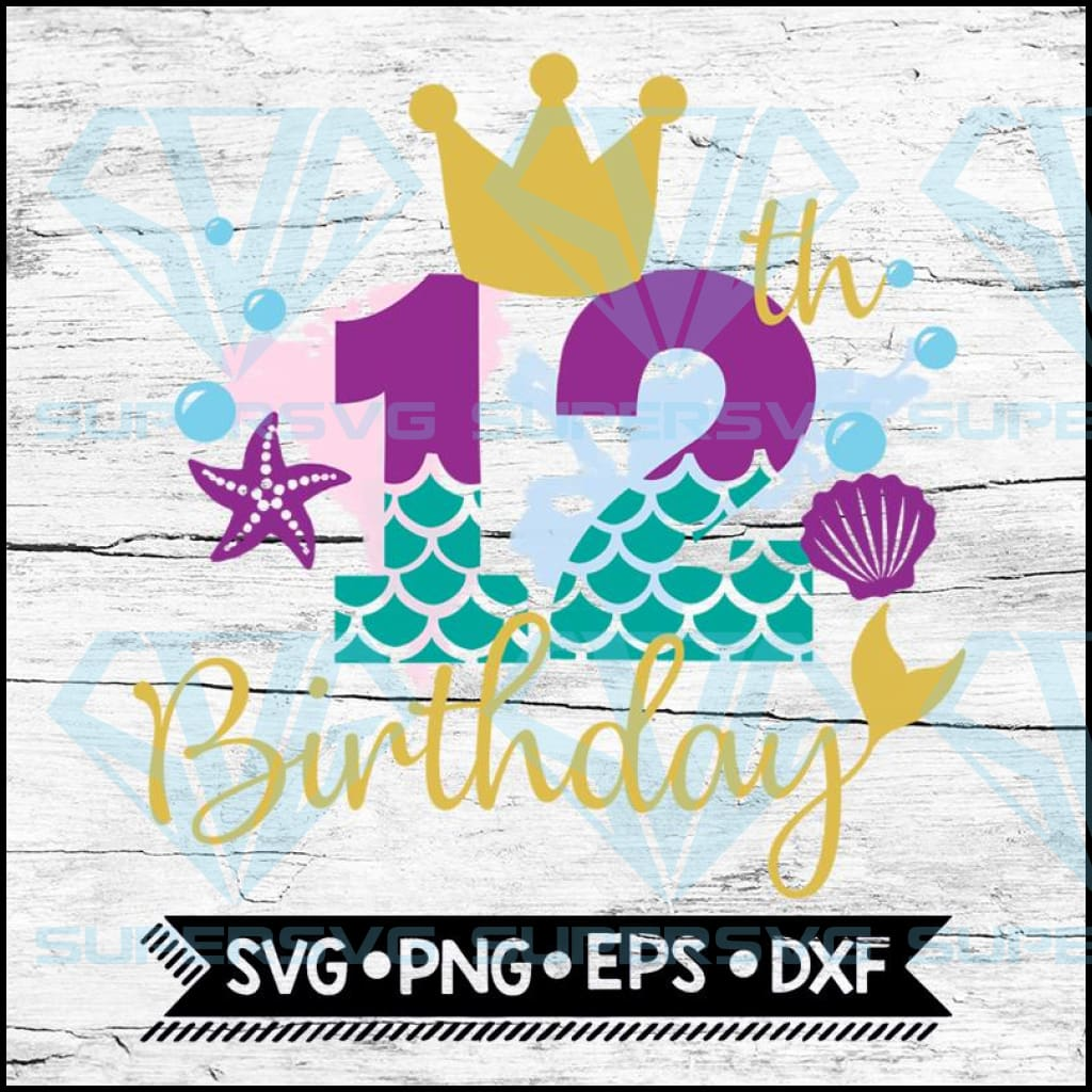 My 12th Birthday Mermaid SVG PNG DXF EPS Download Files