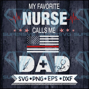 My Favorite Nurse Calls Me Dad svg,Nurse Dad svg, Funny RN Fathers SVG, DXF, EPS, PNG