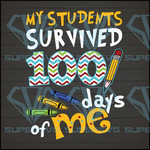 My students survived 100 days of me svg,My students survived 100 days of me